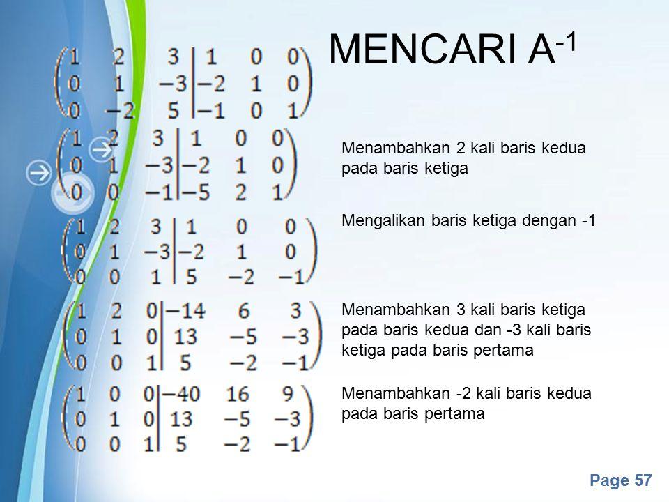 Powerpoint Templates Page 57 MENCARI A -1 Menambahkan 2 kali baris kedua pada baris ketiga Mengalikan baris ketiga dengan -1 Menambahkan 3 kali baris