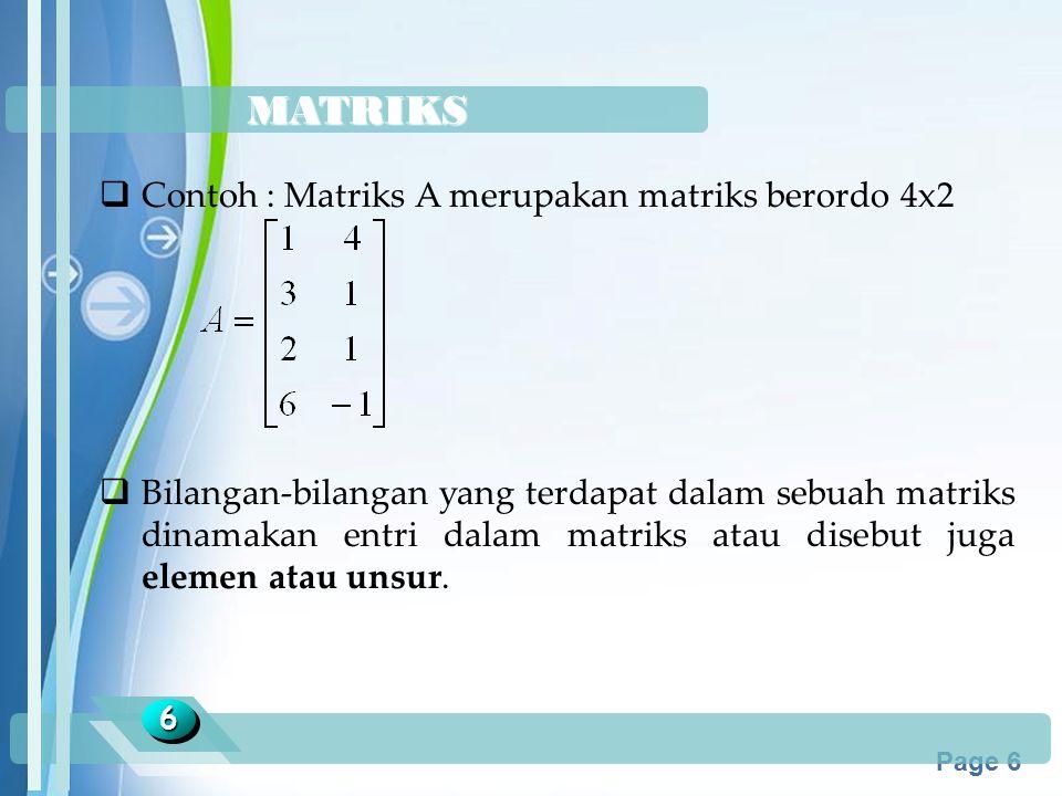 Powerpoint Templates Page 6 MATRIKS 66  Contoh : Matriks A merupakan matriks berordo 4x2  Bilangan-bilangan yang terdapat dalam sebuah matriks dinam