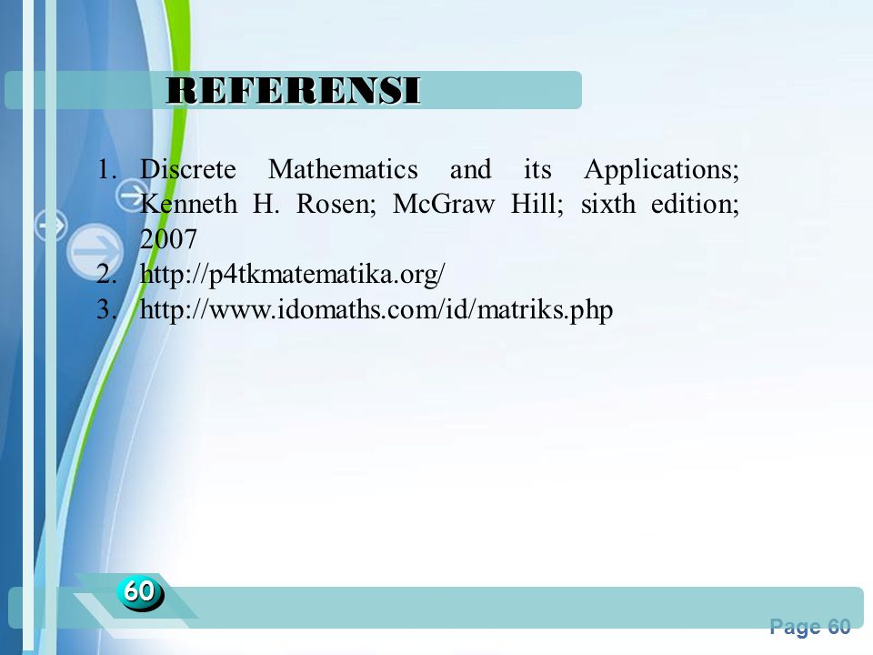Powerpoint Templates Page 60 REFERENSI 6060 1. Discrete Mathematics and its Applications; Kenneth H. Rosen; McGraw Hill; sixth edition; 2007 2. http:/