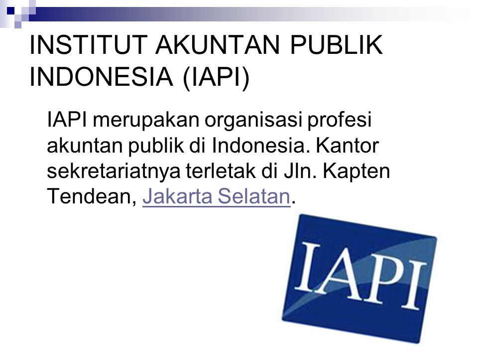 INSTITUT AKUNTAN PUBLIK INDONESIA (IAPI) IAPI merupakan organisasi profesi akuntan publik di Indonesia.