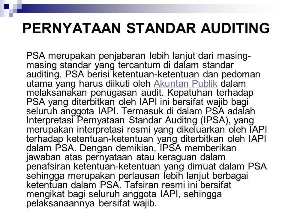 PERNYATAAN STANDAR AUDITING PSA merupakan penjabaran lebih lanjut dari masing- masing standar yang tercantum di dalam standar auditing.