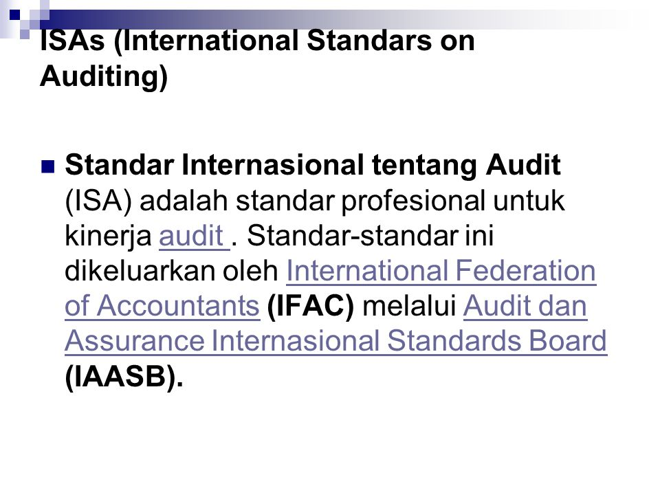 ISAs (International Standars on Auditing) Standar Internasional tentang Audit (ISA) adalah standar profesional untuk kinerja audit.