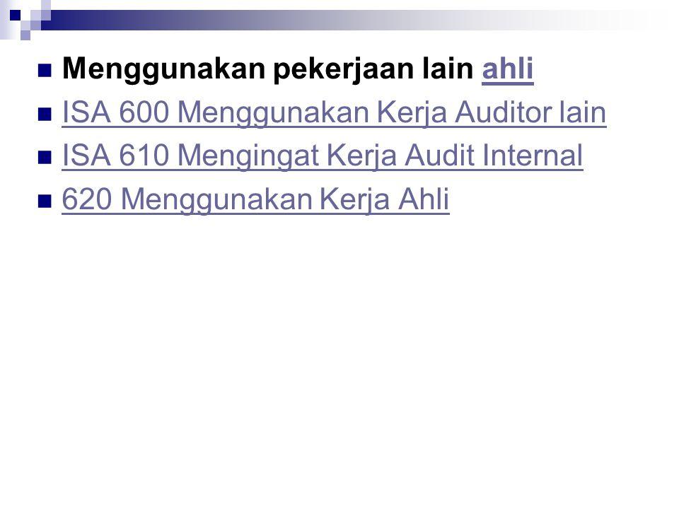 Menggunakan pekerjaan lain ahliahli ISA 600 Menggunakan Kerja Auditor lain ISA 610 Mengingat Kerja Audit Internal 620 Menggunakan Kerja Ahli