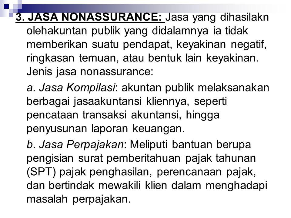3. JASA NONASSURANCE: Jasa yang dihasilakn olehakuntan publik yang didalamnya ia tidak memberikan suatu pendapat, keyakinan negatif, ringkasan temuan,