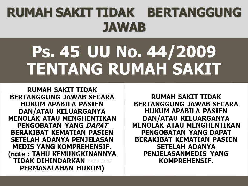 RUMAH SAKIT TIDAK BERTANGGUNG JAWAB Ps. 45UU No. 44/2009 TENTANG RUMAH SAKIT RUMAH SAKIT TIDAK BERTANGGUNG JAWAB SECARA HUKUM APABILA PASIEN DAN/ATAU