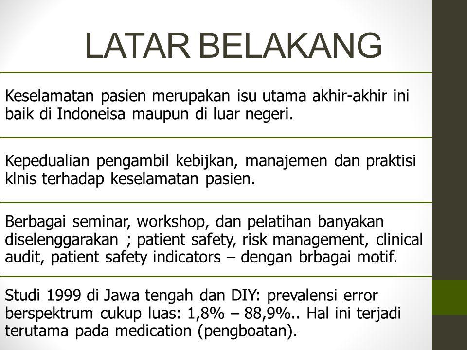 LATAR BELAKANG Keselamatan pasien merupakan isu utama akhir-akhir ini baik di Indoneisa maupun di luar negeri. Kepedualian pengambil kebijkan, manajem