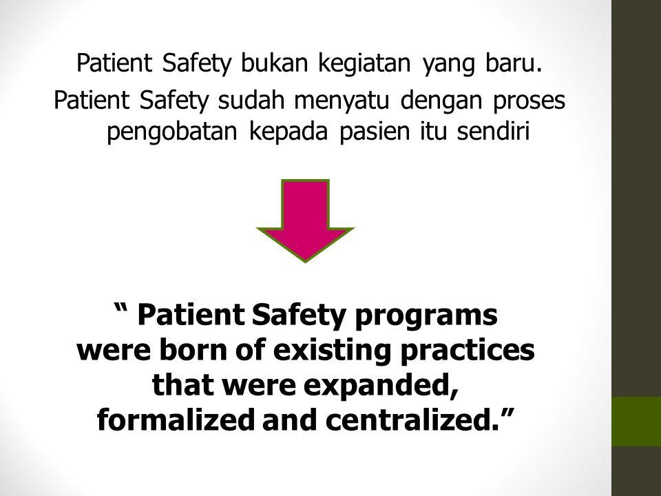 """Patient Safety bukan kegiatan yang baru. Patient Safety sudah menyatu dengan proses pengobatan kepada pasien itu sendiri """" Patient Safety programs wer"""