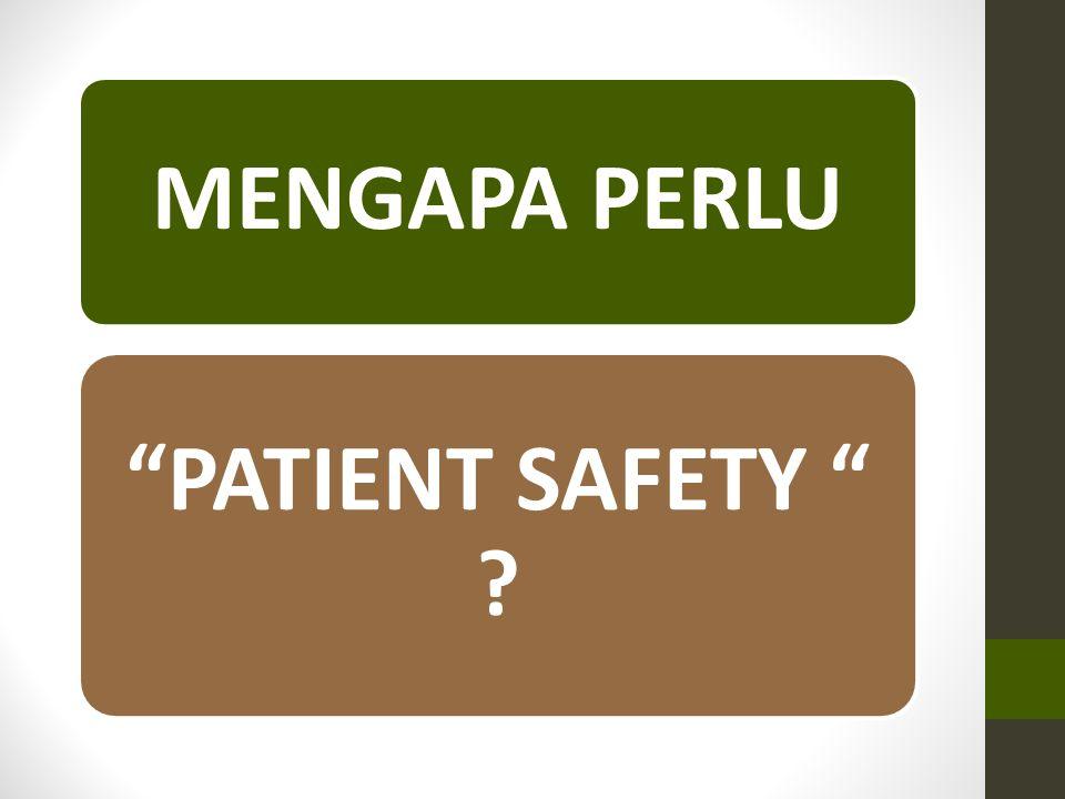 "MENGAPA PERLU ""PATIENT SAFETY "" ?"