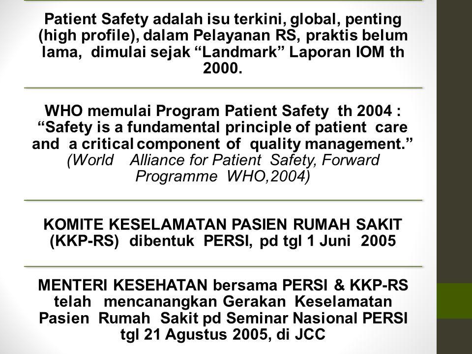 """Patient Safety adalah isu terkini, global, penting (high profile), dalam Pelayanan RS, praktis belum lama, dimulai sejak """"Landmark"""" Laporan IOM th 200"""