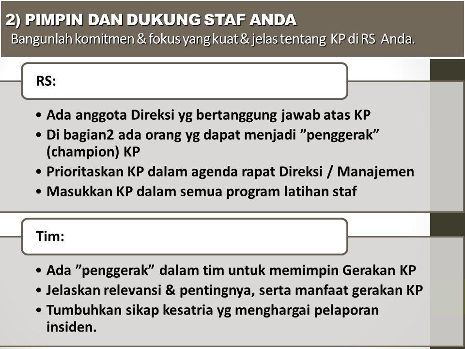 2) PIMPIN DAN DUKUNG STAF ANDA Bangunlah komitmen & fokus yang kuat & jelas tentang KP di RS Anda. Ada anggota Direksi yg bertanggung jawab atas KP Di