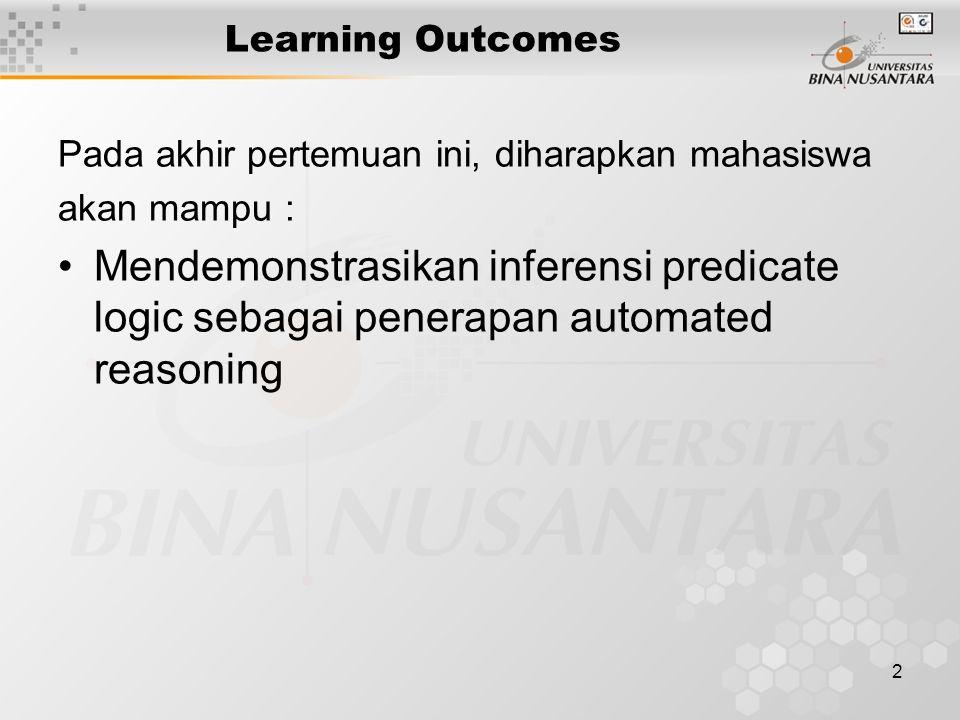 2 Learning Outcomes Pada akhir pertemuan ini, diharapkan mahasiswa akan mampu : Mendemonstrasikan inferensi predicate logic sebagai penerapan automate