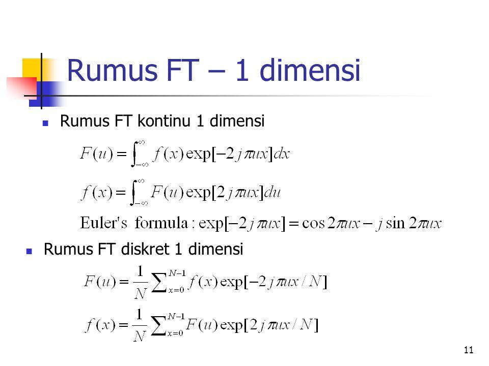 11 Rumus FT – 1 dimensi Rumus FT kontinu 1 dimensi Rumus FT diskret 1 dimensi