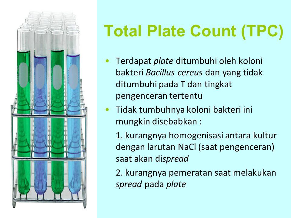 Total Plate Count (TPC) Terdapat plate ditumbuhi oleh koloni bakteri Bacillus cereus dan yang tidak ditumbuhi pada T dan tingkat pengenceran tertentu