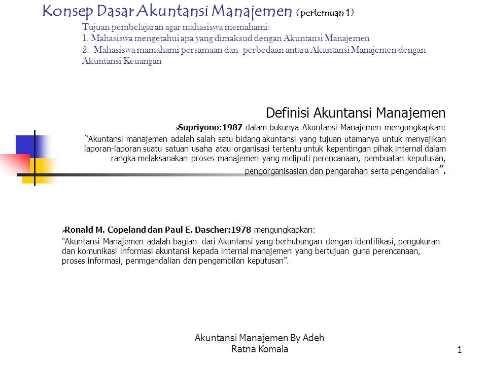 Akuntansi Manajemen By Adeh Ratna Komala1 Konsep Dasar Akuntansi Manajemen (pertemuan 1) Tujuan pembelajaran agar mahasiswa memahami: 1. Mahasiswa men