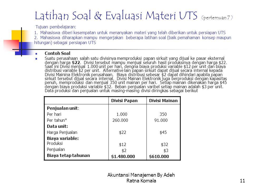 Akuntansi Manajemen By Adeh Ratna Komala11 Latihan Soal & Evaluasi Materi UTS (pertemuan 7 ) Tujuan pembelajaran: 1. Mahasiswa diberi kesempatan untuk