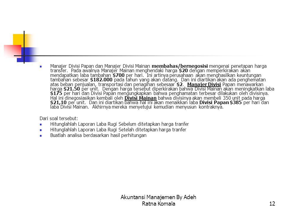 Akuntansi Manajemen By Adeh Ratna Komala12 Manajer Divisi Papan dan Manajer Divisi Mainan membahas/bernegosisi mengenai penetapan harga transfer. Pada