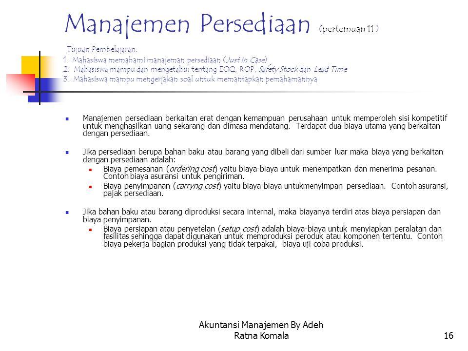 Akuntansi Manajemen By Adeh Ratna Komala16 Manajemen Persediaan (pertemuan 11 ) Tujuan Pembelajaran: 1. Mahasiswa memahami manajeman persediaan (Just