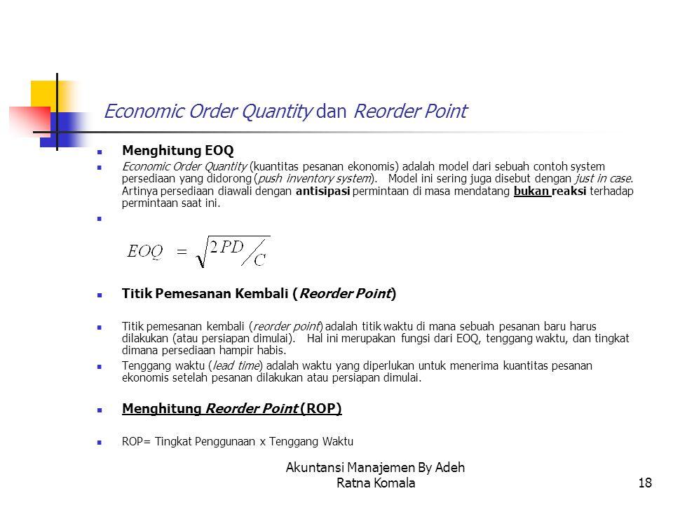 Akuntansi Manajemen By Adeh Ratna Komala18 Economic Order Quantity dan Reorder Point Menghitung EOQ Economic Order Quantity (kuantitas pesanan ekonomi