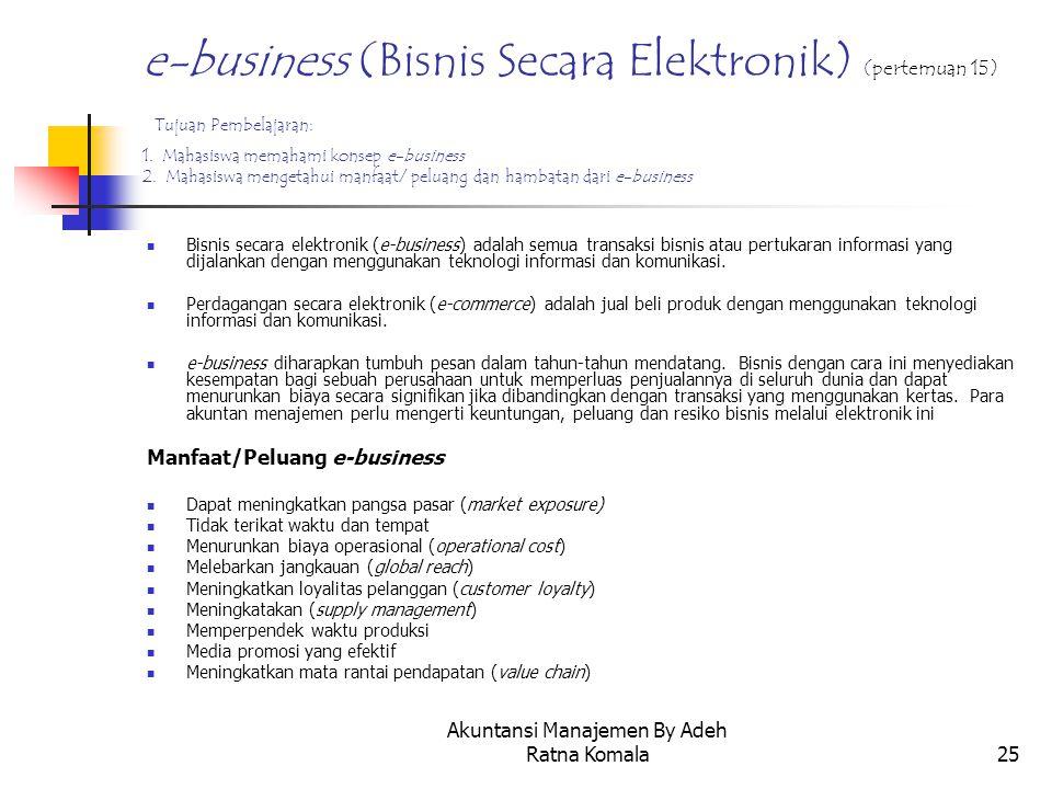 Akuntansi Manajemen By Adeh Ratna Komala25 e-business (Bisnis Secara Elektronik) (pertemuan 15) Tujuan Pembelajaran: 1. Mahasiswa memahami konsep e-bu