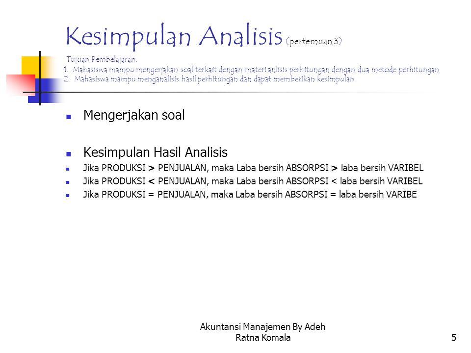 Akuntansi Manajemen By Adeh Ratna Komala5 Kesimpulan Analisis (pertemuan 3) Tujuan Pembelajaran: 1. Mahasiswa mampu mengerjakan soal terkait dengan ma