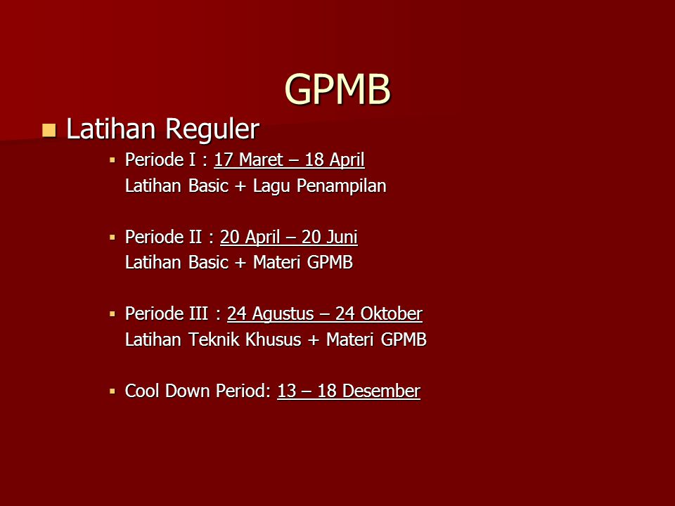 GPMB Latihan Reguler Latihan Reguler  Periode I : 17 Maret – 18 April Latihan Basic + Lagu Penampilan  Periode II : 20 April – 20 Juni Latihan Basic