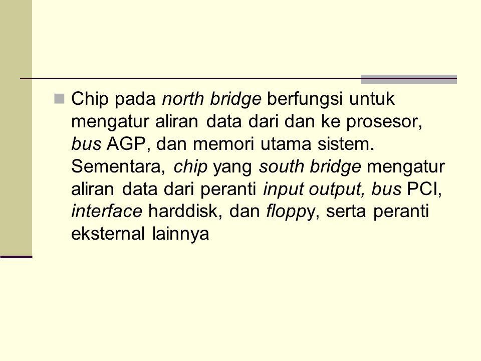 Chip pada north bridge berfungsi untuk mengatur aliran data dari dan ke prosesor, bus AGP, dan memori utama sistem. Sementara, chip yang south bridge