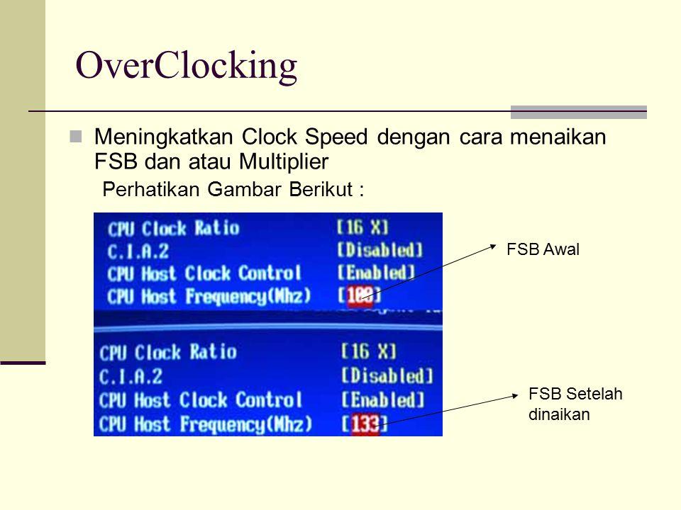 OverClocking Meningkatkan Clock Speed dengan cara menaikan FSB dan atau Multiplier Perhatikan Gambar Berikut : FSB Awal FSB Setelah dinaikan