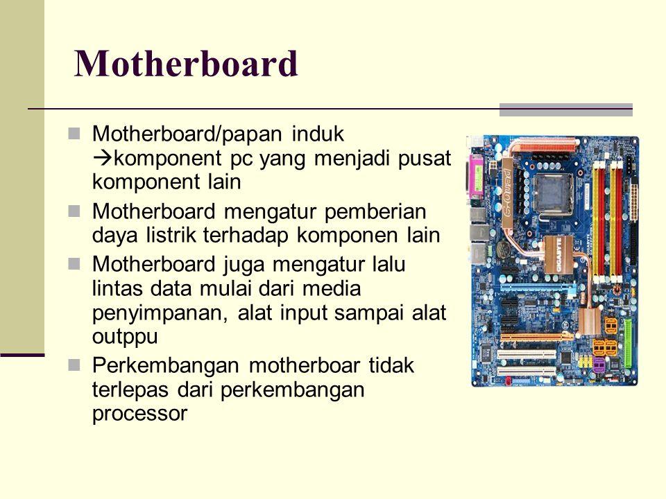 Motherboard Motherboard/papan induk  komponent pc yang menjadi pusat komponent lain Motherboard mengatur pemberian daya listrik terhadap komponen lai