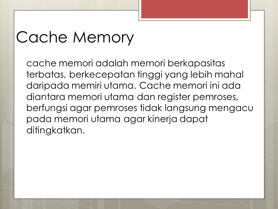 Cache Memory cache memori adalah memori berkapasitas terbatas, berkecepatan tinggi yang lebih mahal daripada memiri utama. Cache memori ini ada dianta