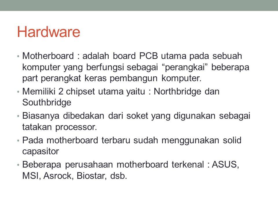 "Hardware Motherboard : adalah board PCB utama pada sebuah komputer yang berfungsi sebagai ""perangkai"" beberapa part perangkat keras pembangun komputer"