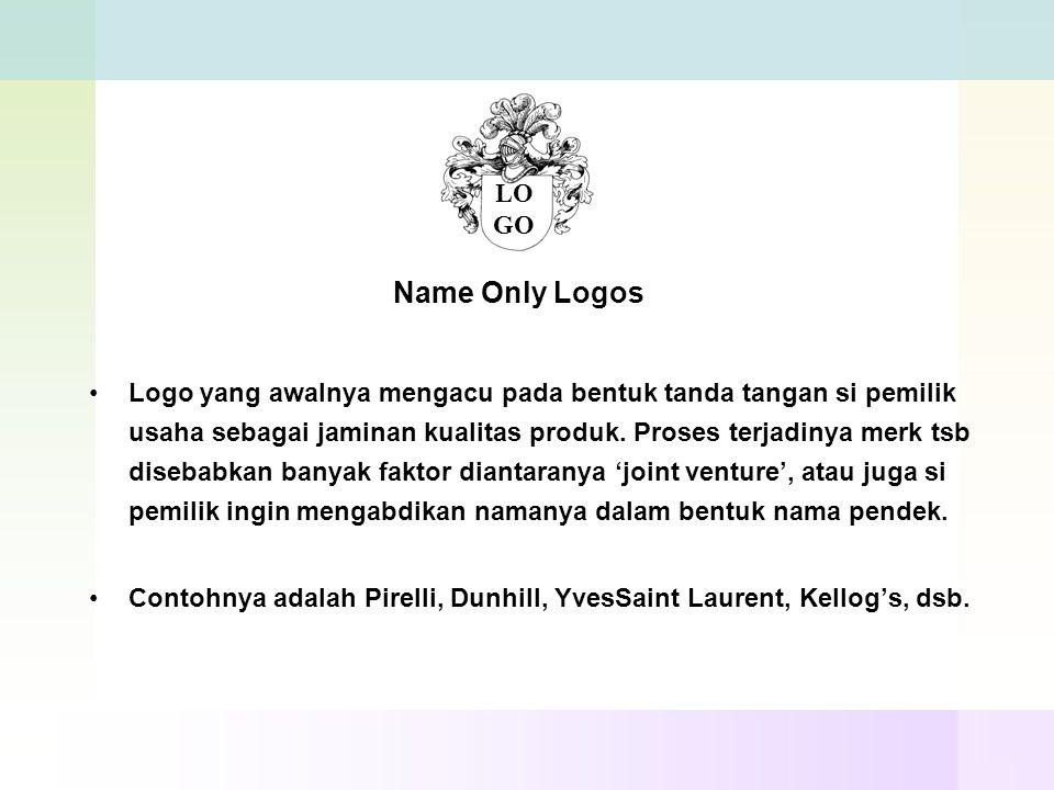Pembagian jenis logo ( John Murphy & Michael Rowe ) 1.Name only Logos 2.Name/Symbol Logos 3.Initial Letter Logos 4.Pictorial Letter Logos 5.Associativ
