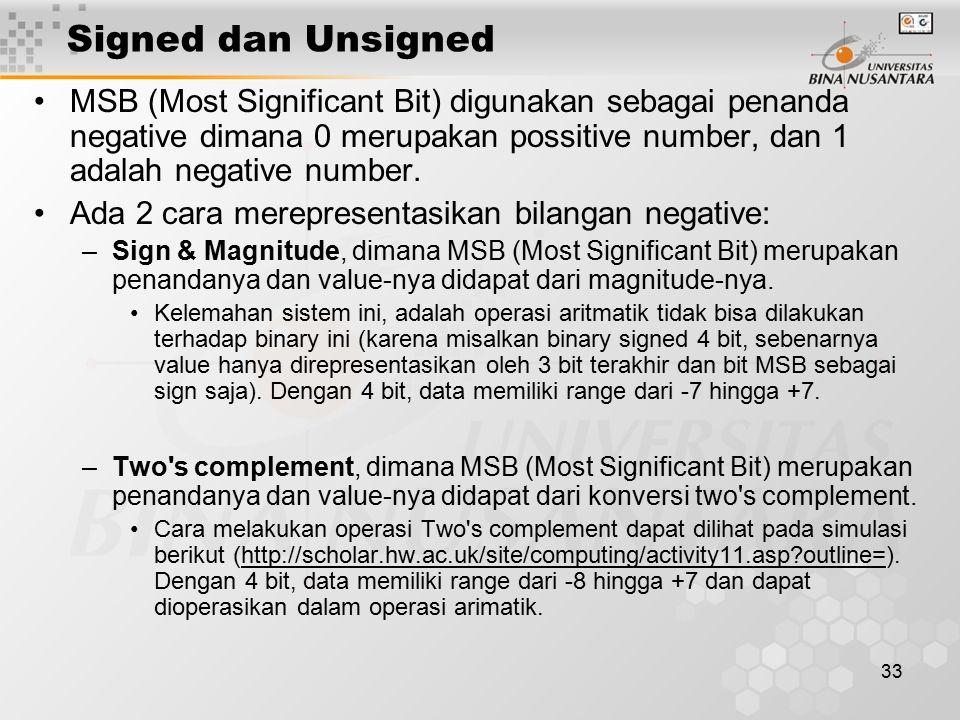 33 Signed dan Unsigned MSB (Most Significant Bit) digunakan sebagai penanda negative dimana 0 merupakan possitive number, dan 1 adalah negative number.