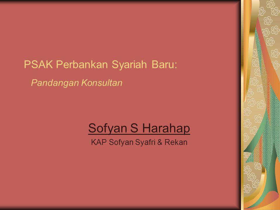 PSAK Perbankan Syariah Baru: Pandangan Konsultan Sofyan S Harahap KAP Sofyan Syafri & Rekan