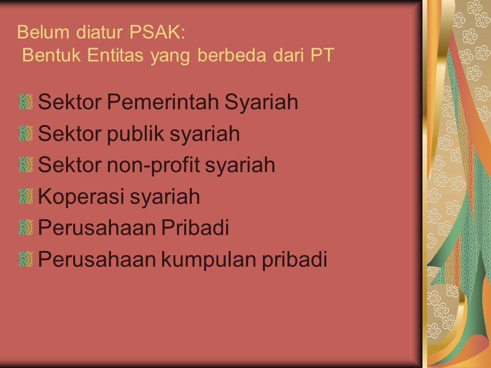 Belum diatur PSAK: Bentuk Entitas yang berbeda dari PT Sektor Pemerintah Syariah Sektor publik syariah Sektor non-profit syariah Koperasi syariah Peru