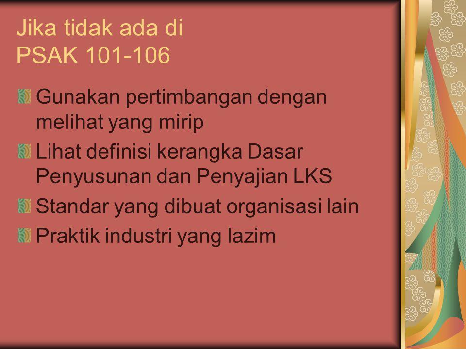 Jika tidak ada di PSAK 101-106 Gunakan pertimbangan dengan melihat yang mirip Lihat definisi kerangka Dasar Penyusunan dan Penyajian LKS Standar yang