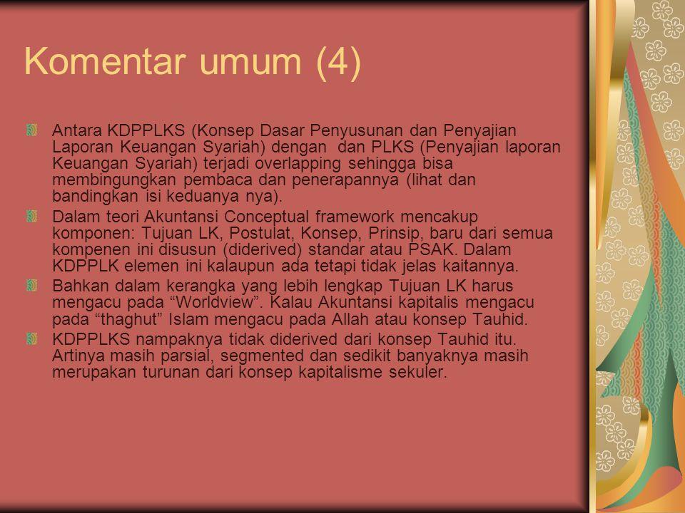 Komentar umum (4) Antara KDPPLKS (Konsep Dasar Penyusunan dan Penyajian Laporan Keuangan Syariah) dengan dan PLKS (Penyajian laporan Keuangan Syariah)