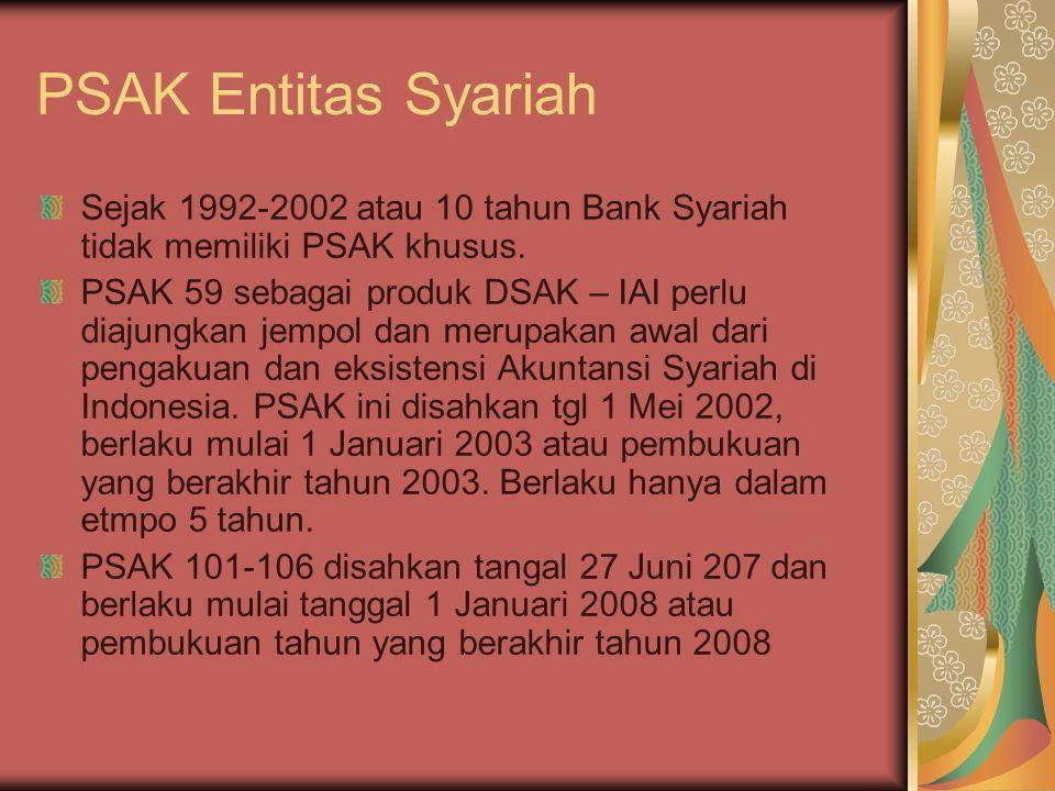 PSAK Entitas Syariah Sejak 1992-2002 atau 10 tahun Bank Syariah tidak memiliki PSAK khusus. PSAK 59 sebagai produk DSAK – IAI perlu diajungkan jempol