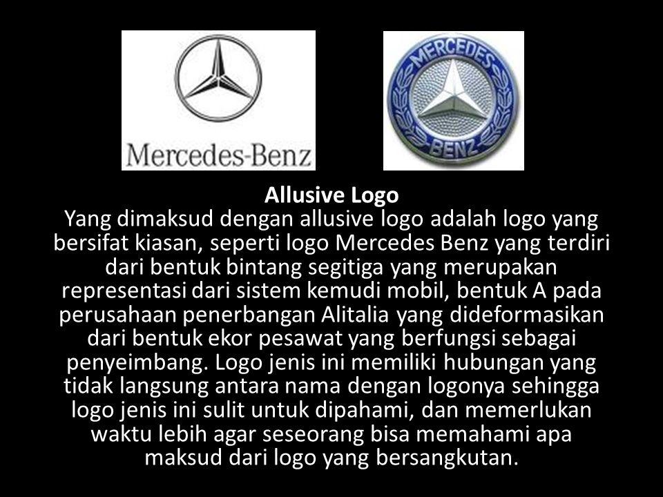 Allusive Logo Yang dimaksud dengan allusive logo adalah logo yang bersifat kiasan, seperti logo Mercedes Benz yang terdiri dari bentuk bintang segitig