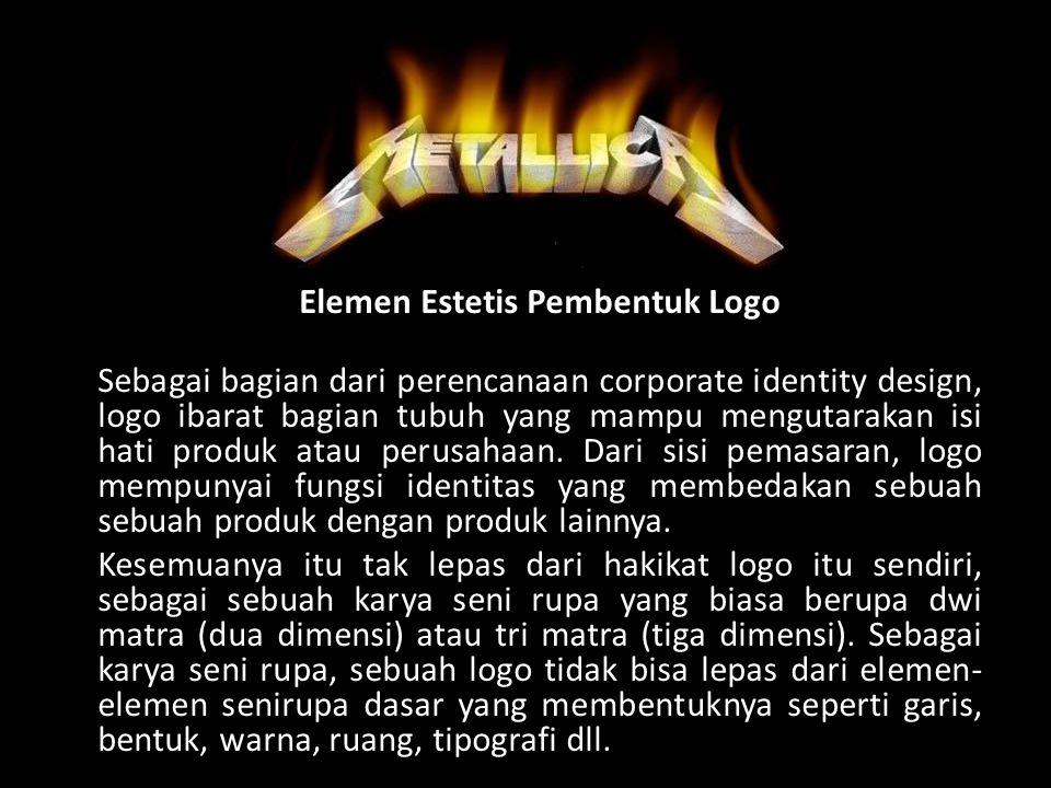 Elemen Estetis Pembentuk Logo Sebagai bagian dari perencanaan corporate identity design, logo ibarat bagian tubuh yang mampu mengutarakan isi hati pro