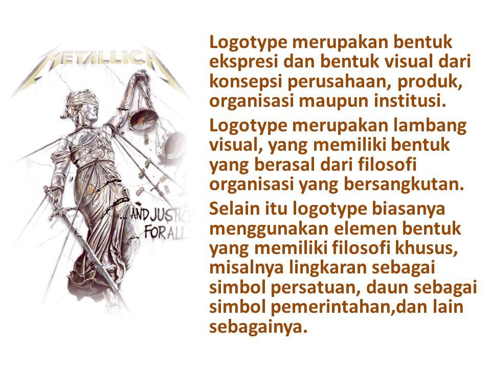Logotype merupakan bentuk ekspresi dan bentuk visual dari konsepsi perusahaan, produk, organisasi maupun institusi. Logotype merupakan lambang visual,