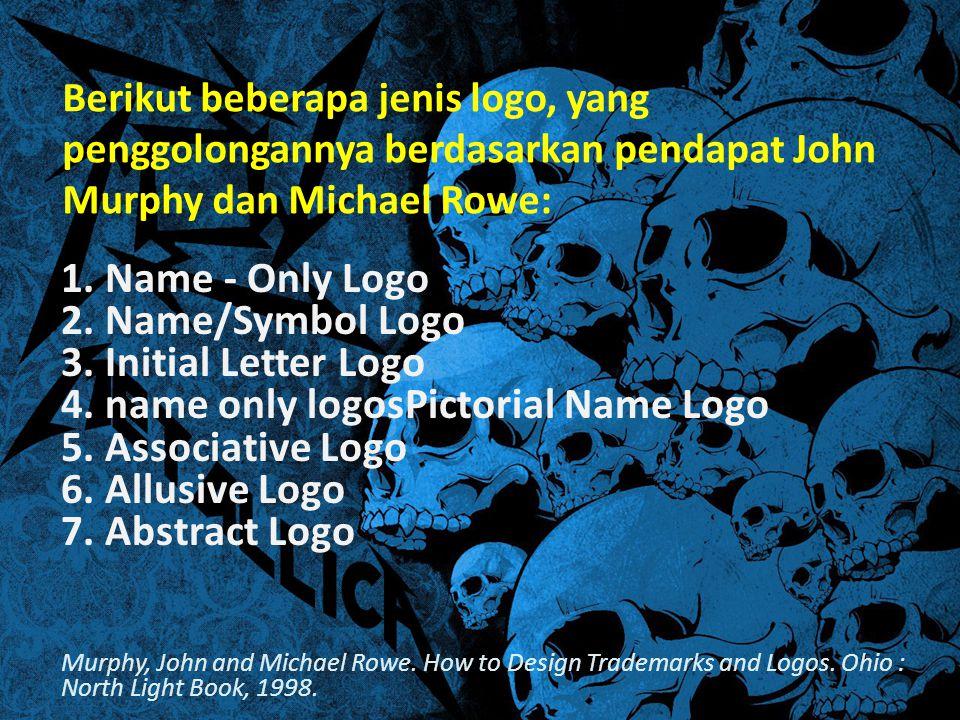 Berikut beberapa jenis logo, yang penggolongannya berdasarkan pendapat John Murphy dan Michael Rowe: 1. Name - Only Logo 2. Name/Symbol Logo 3. Initia