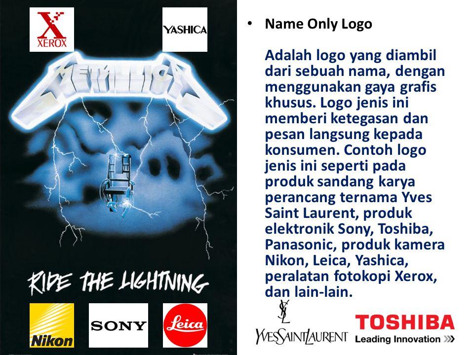Name Only Logo Adalah logo yang diambil dari sebuah nama, dengan menggunakan gaya grafis khusus. Logo jenis ini memberi ketegasan dan pesan langsung k