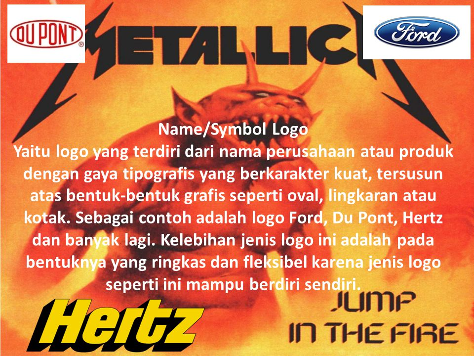 Name/Symbol Logo Yaitu logo yang terdiri dari nama perusahaan atau produk dengan gaya tipografis yang berkarakter kuat, tersusun atas bentuk-bentuk gr