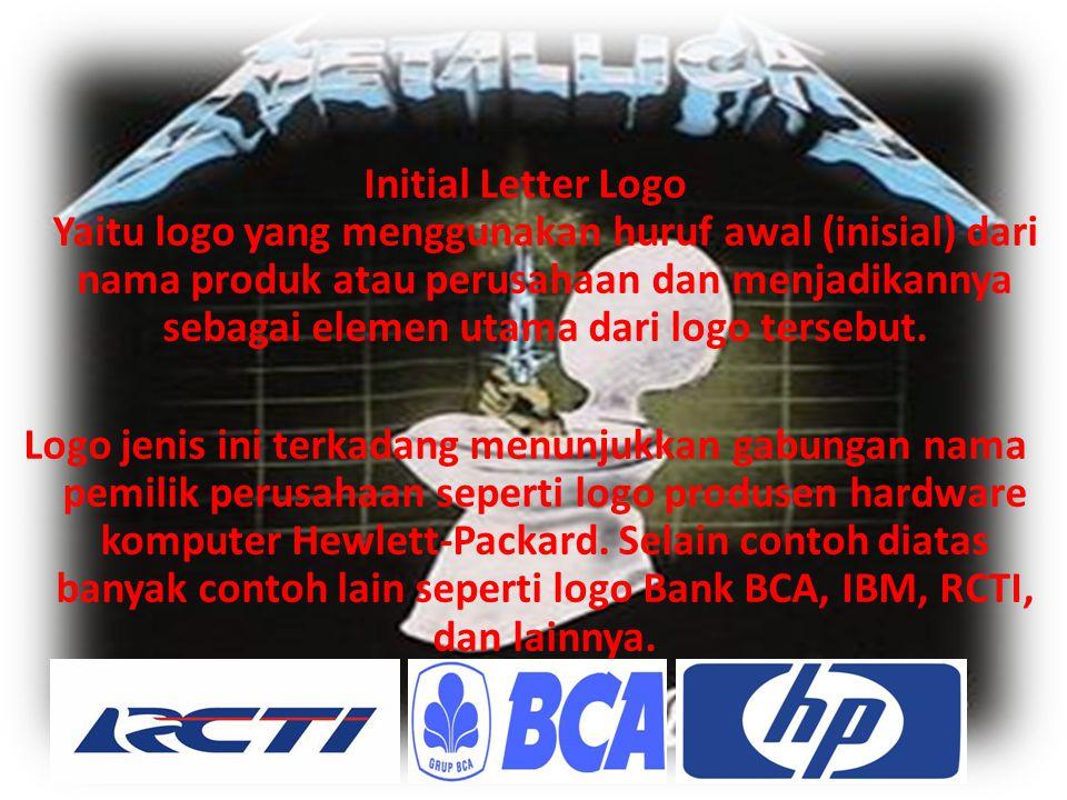 Initial Letter Logo Yaitu logo yang menggunakan huruf awal (inisial) dari nama produk atau perusahaan dan menjadikannya sebagai elemen utama dari logo