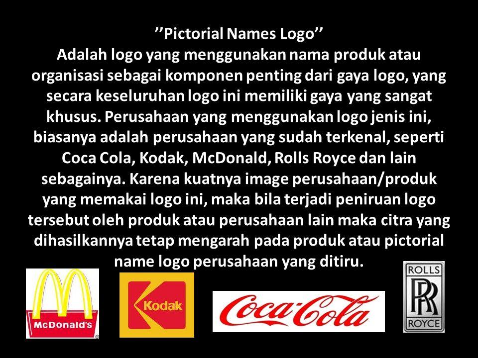 ''Pictorial Names Logo'' Adalah logo yang menggunakan nama produk atau organisasi sebagai komponen penting dari gaya logo, yang secara keseluruhan log