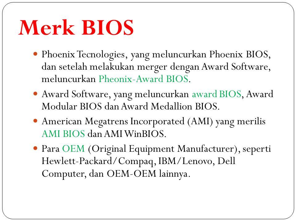 Merk BIOS Phoenix Tecnologies, yang meluncurkan Phoenix BIOS, dan setelah melakukan merger dengan Award Software, meluncurkan Pheonix-Award BIOS. Awar