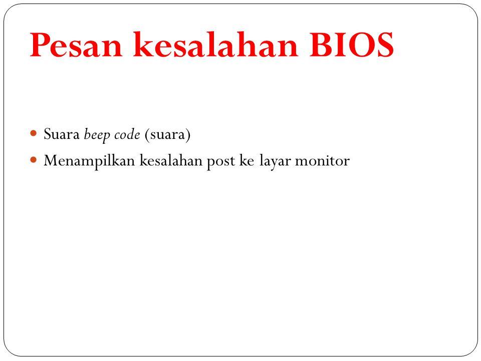 Pesan kesalahan BIOS Suara beep code (suara) Menampilkan kesalahan post ke layar monitor