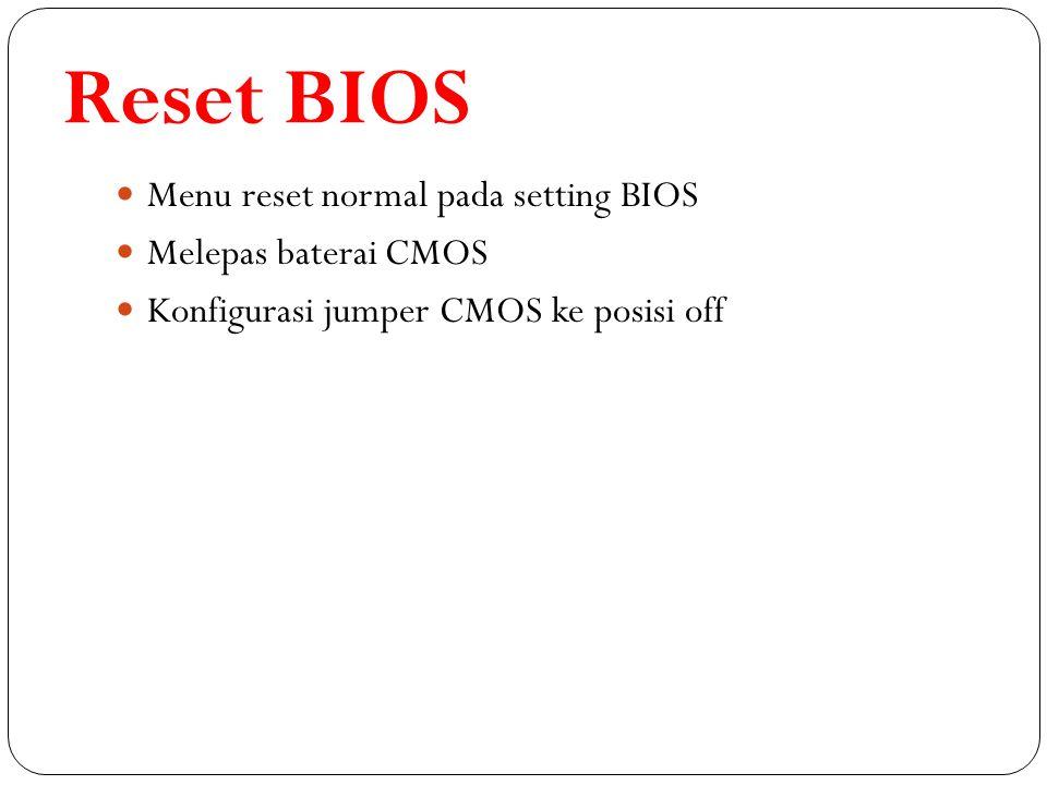 Reset BIOS Menu reset normal pada setting BIOS Melepas baterai CMOS Konfigurasi jumper CMOS ke posisi off