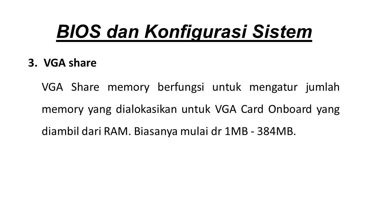 3.VGA share VGA Share memory berfungsi untuk mengatur jumlah memory yang dialokasikan untuk VGA Card Onboard yang diambil dari RAM.