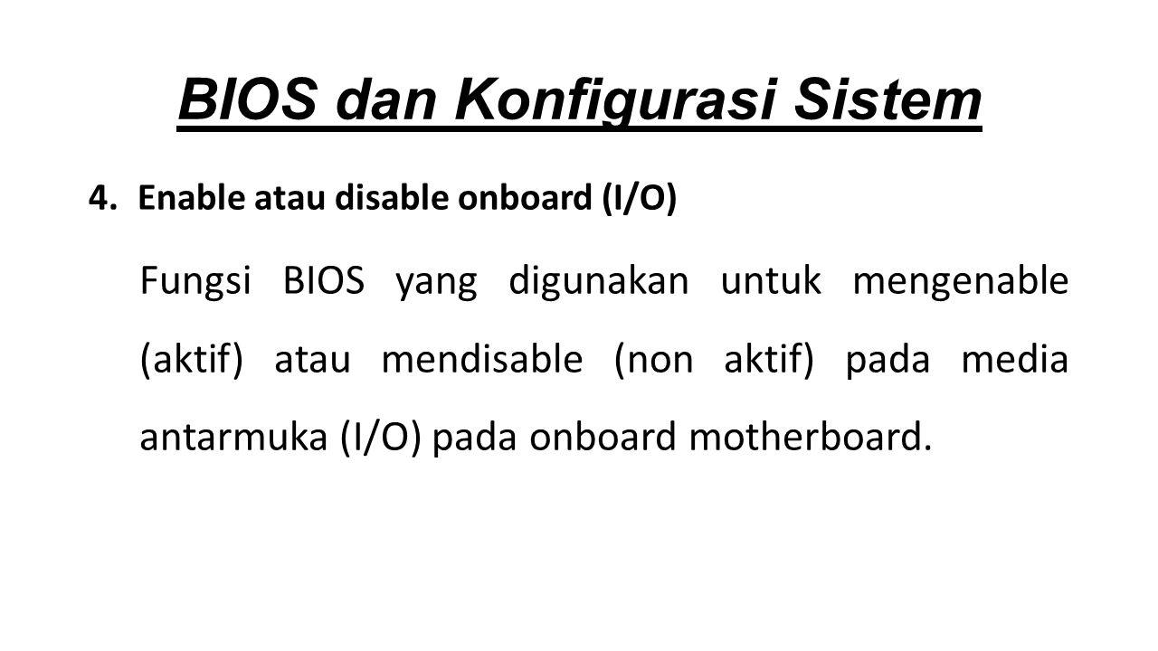 4.Enable atau disable onboard (I/O) Fungsi BIOS yang digunakan untuk mengenable (aktif) atau mendisable (non aktif) pada media antarmuka (I/O) pada onboard motherboard.